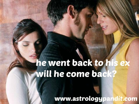 He went back to his ex will he come back ? ask a psychic