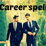 career spell get a psychic help you in career spell for future