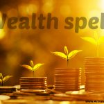 Wealth spell get a psychic help you in Wealth spell